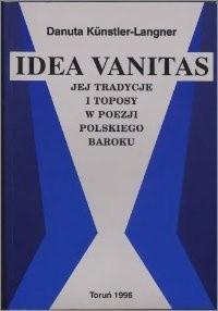 Okładka książki Idea vanitas, jej tradycje i toposy w poezji polskiego baroku