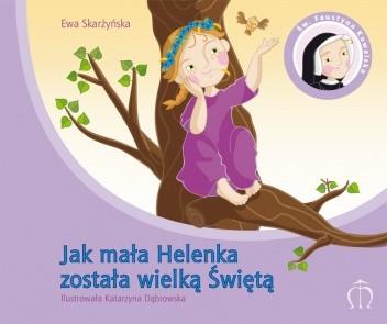Okładka książki Jak mała Helenka została wielką Świętą. Św. Faustyna Kowalska (1905–1938)