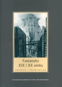 Okładka książki Fantastyka XIX i XX wieku. Granice i pogranicza