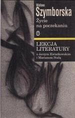 Okładka książki Życie na poczekaniu. Szymborska. Lekcja literatury z Jerzym Kwiatkowskim i Marianem Stalą