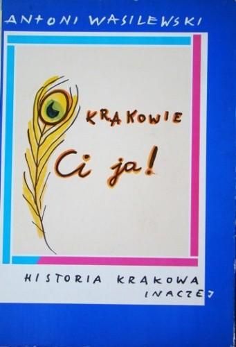 Okładka książki O Krakowie ci ja! : historia Krakowa inaczej.