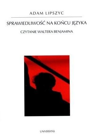 Okładka książki Sprawiedliwość na końcu języka. Czytanie Waltera Benjamina