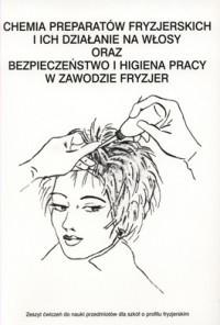 Okładka książki Chemia prepratów fryzjerskich i ich działanie na włosy oraz bezpieczeństwo i higiena pracy w zawodzie fryzjer