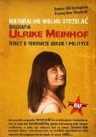 Naturalnie wolno strzelać. Biografia Ulrike Meinhof. Rzecz o terrorze seksie i polityce