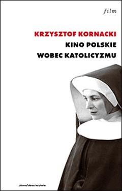 Okładka książki Kino polskie wobec katolicyzmu (1945–1970)