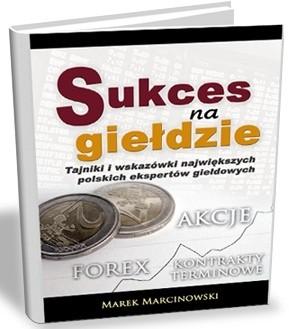 Okładka książki Sukces na giełdzie. Tajniki i wskazówki największych polskich ekspertów giełdowych Marek Marcinowski