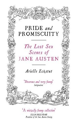 Okładka książki Pride and Promiscuity - the Lost Sex Scenes of Jane Austen