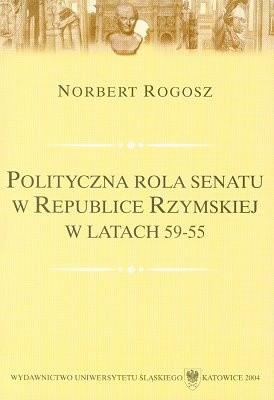 Okładka książki Polityczna rola senatu w Republice Rzymskiej w latach 59-55