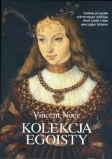Okładka książki Kolekcja egoisty. Szalona przygoda notorycznego złodzieja dzieł sztuki i inne pouczające historie