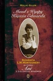 Okładka książki Maud z Wyspy Księcia Edwarda: Biografia L. M. Montgomery