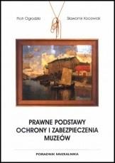 Okładka książki Prawne podstawy ochrony i zabezpieczenia muzeów. Poradnik muzealnika