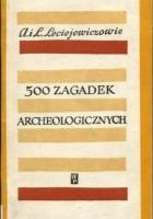 500 zagadek archeologicznych