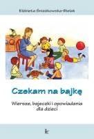 Okładka książki Czekam na bajkę. Wiersze, bajeczki i opowiadania dla dzieci