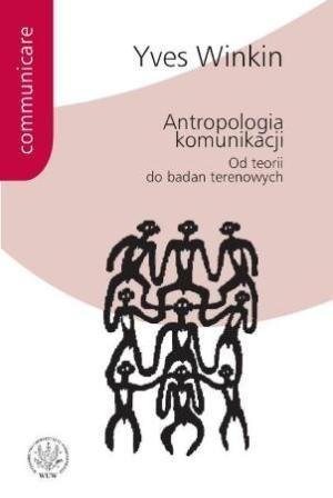 Okładka książki Antropologia komunikacji. Od teorii do badań terenowych.