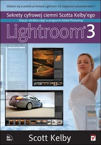 Okładka książki Sekrety cyfrowej ciemni Scotta Kelby'ego. Edycja i obróbka zdjęć w programie Adobe Photoshop Lightroom 3