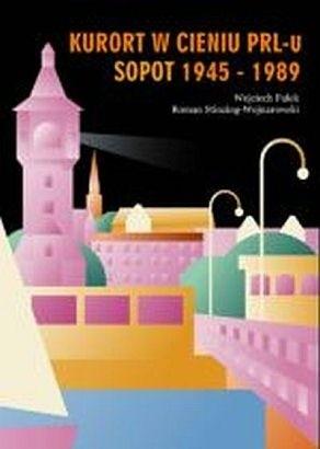 Okładka książki Kurort w cieniu PRL-u Sopot 1945 - 1989