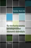 Okładka książki Ku stochastycznemu paradygmatowi ekonomii dobrobytu