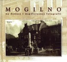 Okładka książki Mogilno na dawnej i współczesnej fotografii
