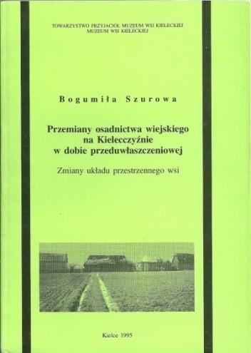 Okładka książki Przemiany osadnictwa wiejskiego na Kielecczyźnie w dobie przeduwłaszczeniowej. Zmiany układu przestrzennego wsi
