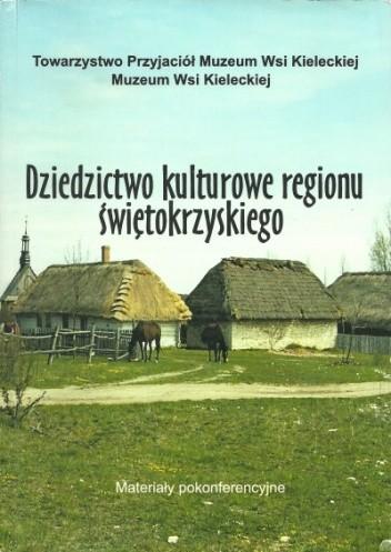 Okładka książki Dziedzictwo kulturowe regionu świętokrzyskiego. Materiały pokonferencyjne