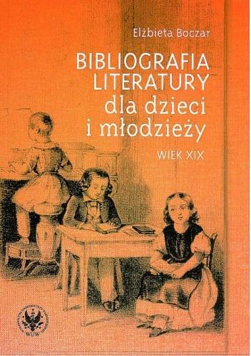 Okładka książki Bibliografia literatury dla dzieci i młodzieży - wiek XIX: literatura polska i przekłady