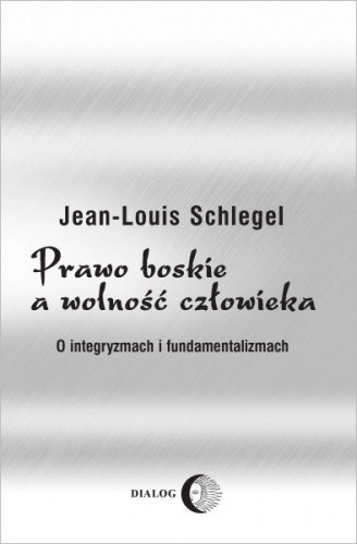 Okładka książki Prawo boskie a wolność człowieka. O integryzmach i fundamentalizmach.