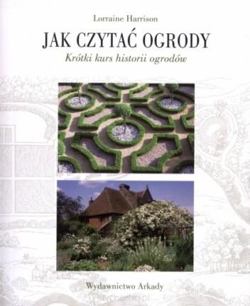 Okładka książki Jak czytać ogrody. Krótki kurs historii ogrodów