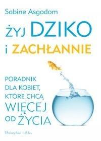 Okładka książki Żyj dziko i zachłannie