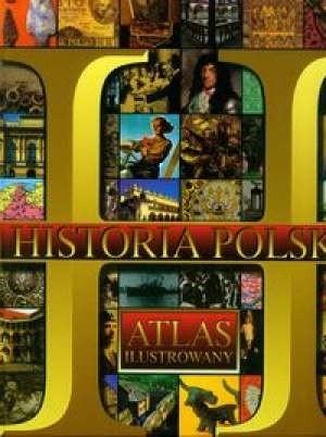 Okładka książki Historia Polski - atlas ilustrowany
