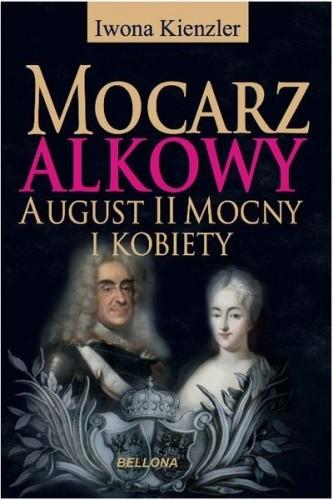 Okładka książki Mocarz alkowy. August II mocny i kobiety