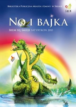 Okładka książki No i bajka : VI Satyrykon Śrem się Śmieje 2010