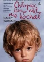 Chłopiec, którego nikt nie kochał - Casey Watson