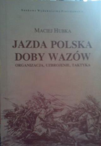 Okładka książki Jazda polska doby Wazów: organizacja, uzbrojenie, taktyka