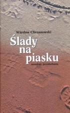 Okładka książki Ślady na piasku. Monologi, przesłuchania