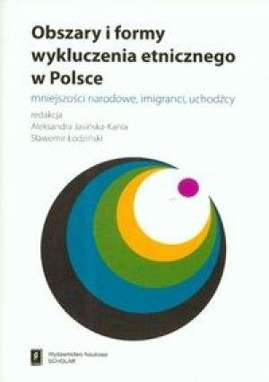 Okładka książki Obszary i formy wykluczenia etnicznego w Polsce. Mniejszości narodowe, imigranci, uchodźcy