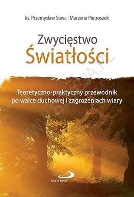 Okładka książki Zwycięstwo Światłości.  Teoretyczno-praktyczny przewodnik po walce duchowej i zagrożeniach wiary