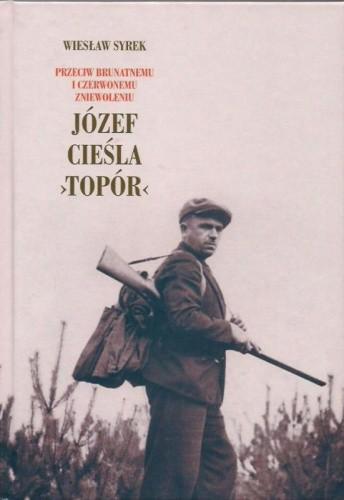 """Okładka książki Józef Cieśla """"Topór"""": przeciw brunatnemu i czerwonemu zniewoleniu"""