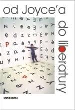 Okładka książki Od Joyce'a do liberatury. Szkice o architekturze słowa