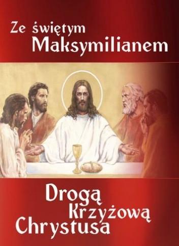 Okładka książki Ze św. Maksymilianem Drogą Krzyżową Chrystusa