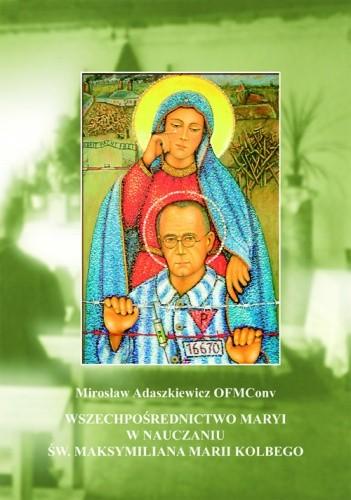 Okładka książki Wszechpośrednictwo Maryi w nauczaniu św. Maksymiliana Marii Kolbego
