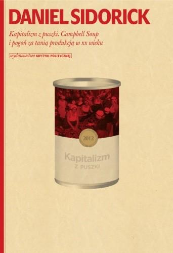 Okładka książki Kapitalizm z puszki. Campbell Soup i pogoń za tanią produkcją w XX wieku