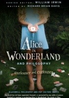 Alice in Wonderland and Philosophy. Curiouser and Curiouser
