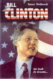 Okładka książki Bill Clinton. Ani Chwili do Stracenia...