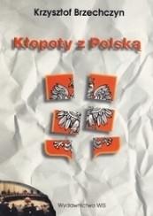 Okładka książki Kłopoty z Polską. Wybór publicystyki politycznej