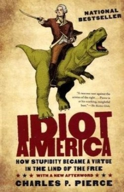 Okładka książki Idiot America: How Stupidity Became a Virtue in the Land of the Free