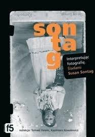Okładka książki Interpretując fotografię. Śladami Susan Sontag