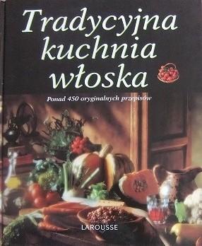 Okładka książki Tradycyjna kuchnia włoska. Ponad 450 oryginalnych przepisów