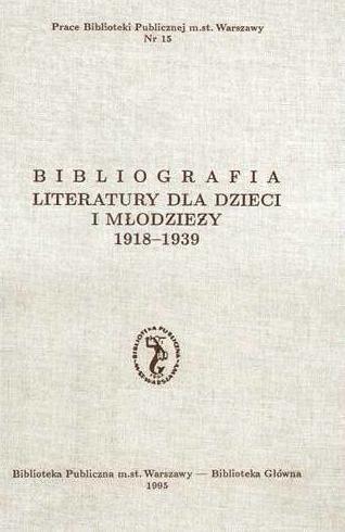 Okładka książki Bibliografia literatury dla dzieci i młodzieży 1918-1939
