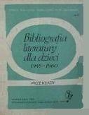 Okładka książki Bibliografia literatury dla dzieci 1945-1960 : przekłady, adaptacje