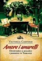 Amore i amaretti. Opowieści o miłości i jedzeniu w Toskanii